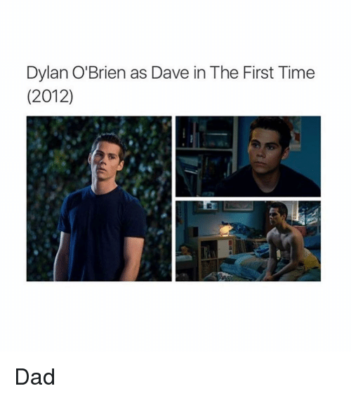 Dad, Dylan O'Brien, and Time: Dylan O'Brien as Dave in The First Time  (2012) Dad
