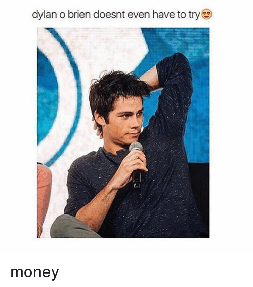 Dylan O'Brien, Money, and Girl Memes: dylan obrien doesnt even have to try money