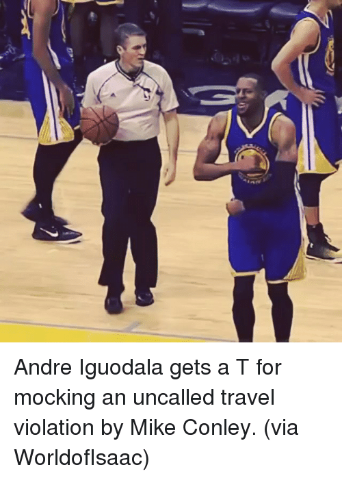 Sports, Andre Iguodala, and Travel: , e»へ  フ. Andre Iguodala gets a T for mocking an uncalled travel violation by Mike Conley. (via WorldofIsaac)