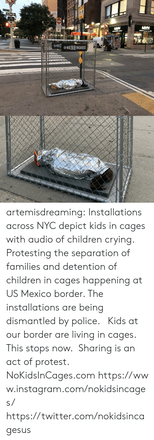 Children, Crying, and Instagram: E 17 St  ONE  WAY  NEN  cO NOT  KE LANE  ENTLRE  cO N  wENCLES  ALL  TRAPTIC  ENTER  WAY  ON  mcDonak's m  NOKNOKIDSINCAGES artemisdreaming:  Installations across NYC depict kids in cages with audio of children crying. Protesting the separation of families and detention of children in cages happening at US Mexico border.  The installations are being dismantled by police.      Kids at our border are living in cages. This stops now.  Sharing is an act of protest.  NoKidsInCages.com https://www.instagram.com/nokidsincages/ https://twitter.com/nokidsincagesus