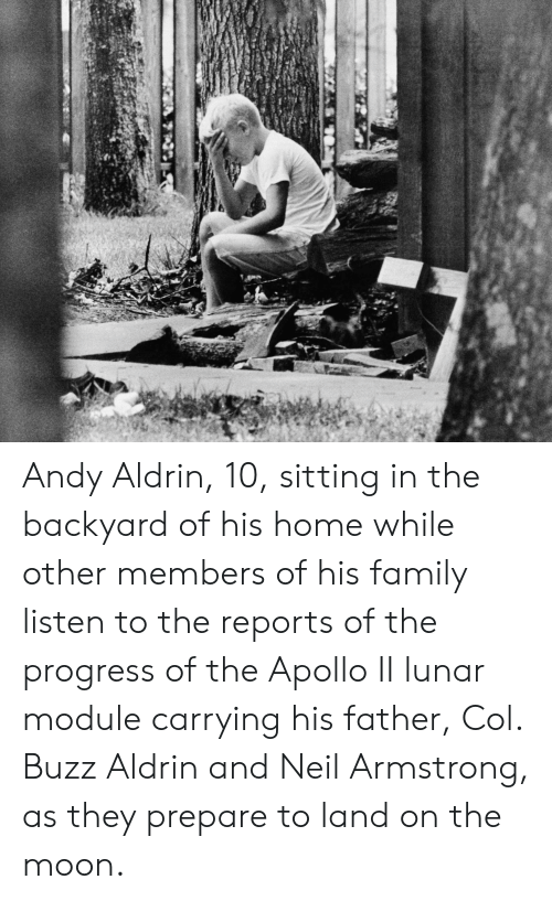 Family, Neil Armstrong, and Buzz Aldrin: E Andy Aldrin, 10, sitting in the backyard of his home while other members of his family listen to the reports of the progress of the Apollo II lunar module carrying his father, Col. Buzz Aldrin and Neil Armstrong, as they prepare to land on the moon.