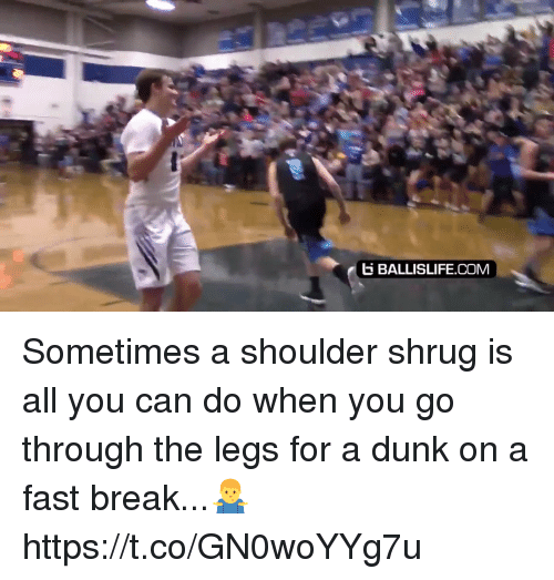 Dunk, Memes, and Break: E BALLISLIFE.COM Sometimes a shoulder shrug is all you can do when you go through the legs for a dunk on a fast break...🤷‍♂️ https://t.co/GN0woYYg7u