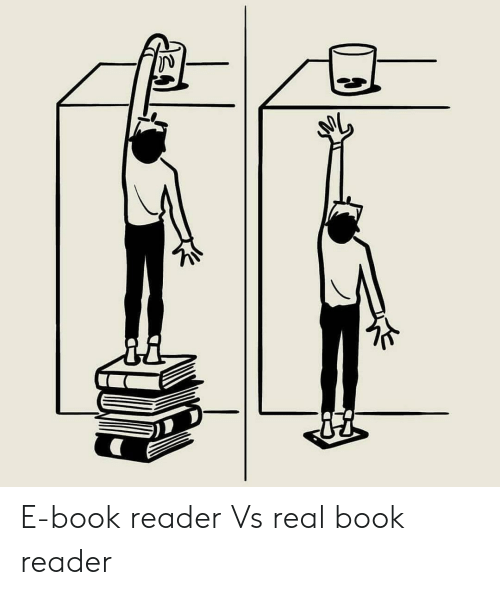 Book, Im 14 & This Is Deep, and Reader: E-book reader Vs real book reader