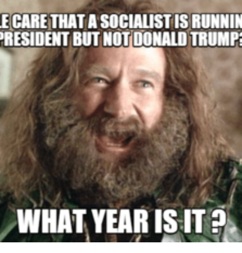 e care that asocialistisrunnin president but notdonaldtrump what year isit 17912465 25 best donald trump birthday meme memes donald trumps memes