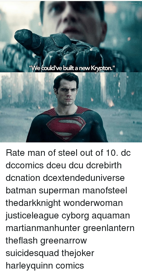 "Batman, Memes, and Superman: e couldve built a new Krypton.""  uilta new Rate man of steel out of 10. dc dccomics dceu dcu dcrebirth dcnation dcextendeduniverse batman superman manofsteel thedarkknight wonderwoman justiceleague cyborg aquaman martianmanhunter greenlantern theflash greenarrow suicidesquad thejoker harleyquinn comics"