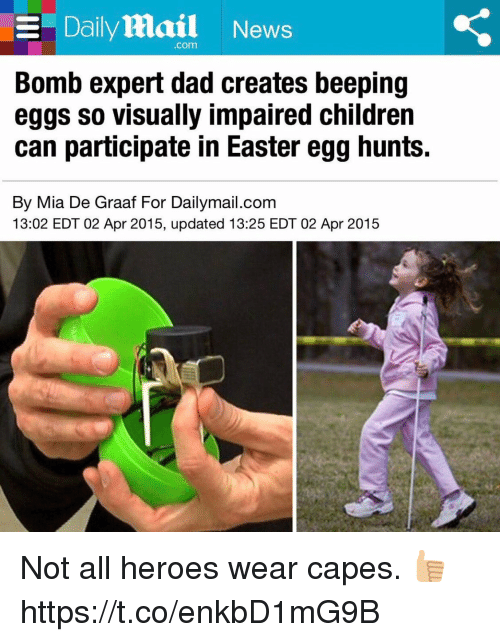 Children, Dad, and Easter: E Daily Mail News  Bomb expert dad creates beeping  eggs so Visually impaired children  can participate in Easter egg hunts.  By Mia De Graaf For Dailymail.com  13:02 EDT 02 Apr 2015, updated 13:25 EDT 02 Apr 2015 Not all heroes wear capes. 👍🏼 https://t.co/enkbD1mG9B