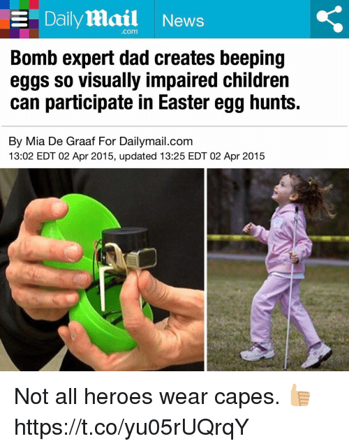 Children, Dad, and Easter: E Daily Mail News  Bomb expert dad creates beeping  eggs SO Visually impaired children  can participate in Easter egg hunts.  By Mia De Graaf For Dailymail.com  13:02 EDT 02 Apr 2015, updated 13:25 EDT 02 Apr 2015 Not all heroes wear capes. 👍🏼 https://t.co/yu05rUQrqY