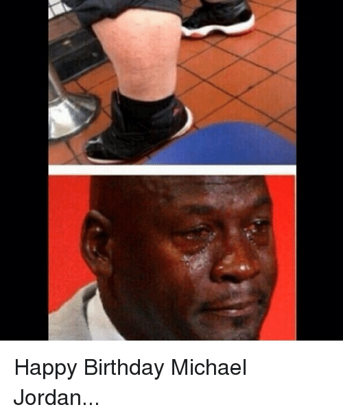Birthday, Funny, and Happy Birthday: e: Happy Birthday Michael Jordan..  collect meme →