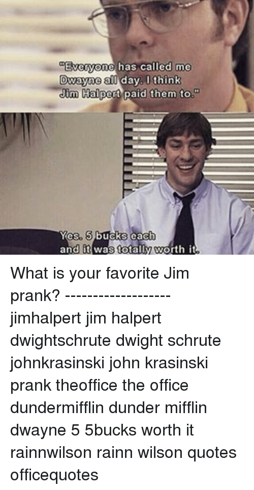 E Has Called Me Everyo Dwayne Al Day Think Jim Halpert Paid ...