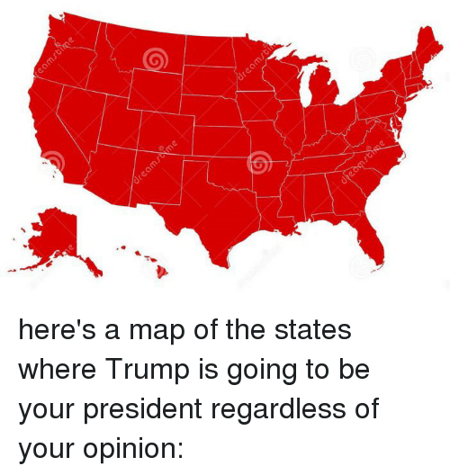 E Here S A Map Of The States Where Trump Is Going To Be Your