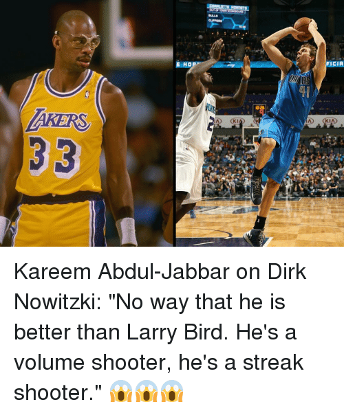 "Dirk Nowitzki, Shooters, and Sports: E HOP  SUALS  KI  FICIA Kareem Abdul-Jabbar on Dirk Nowitzki: ""No way that he is better than Larry Bird. He's a volume shooter, he's a streak shooter."" 😱😱😱"