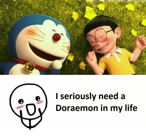 Life, Memes, and 🤖: e I seriously need a  OV Doraemon in my life