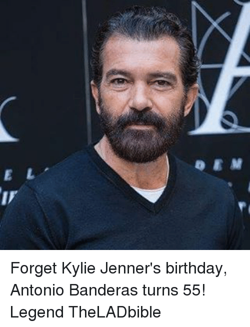 Memes, 🤖, and Legend: E L Forget Kylie Jenner's birthday, Antonio Banderas turns 55! Legend TheLADbible