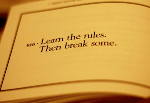 Break, Then, and Rules: e.Learn the rules,  916.  Then break some
