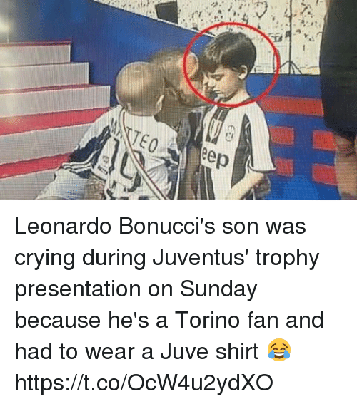 Crying, Soccer, and Juventus: e Leonardo Bonucci's son was crying during Juventus' trophy presentation on Sunday because he's a Torino fan and had to wear a Juve shirt 😂 https://t.co/OcW4u2ydXO