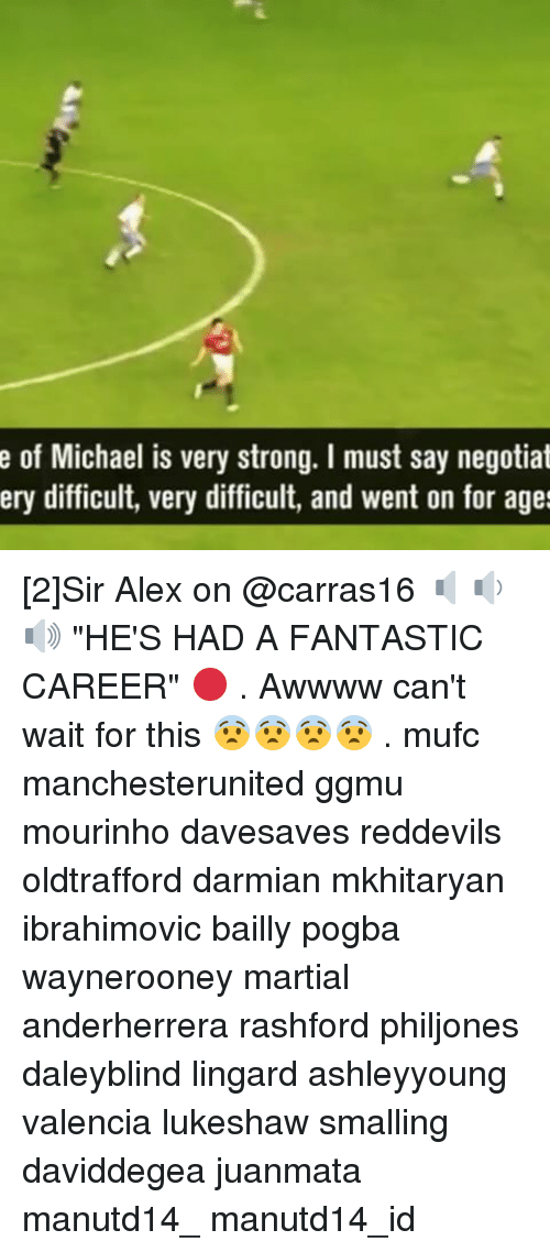 "Memes, Michael, and Strong: e of Michael is very strong. I must say negotiat  ery difficult, very difficult, and went on for ages [2]Sir Alex on @carras16 🔈🔉🔊 ""HE'S HAD A FANTASTIC CAREER"" 🔴 . Awwww can't wait for this 😨😨😨😨 . mufc manchesterunited ggmu mourinho davesaves reddevils oldtrafford darmian mkhitaryan ibrahimovic bailly pogba waynerooney martial anderherrera rashford philjones daleyblind lingard ashleyyoung valencia lukeshaw smalling daviddegea juanmata manutd14_ manutd14_id"