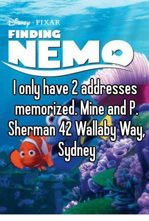 Emo, Memes, and Pixar: %E , PIXAR  FINDING  EMO  lonly have 2 addresses  memorized. Mine and P  Sherman % Walabu Wau.  Sydneu