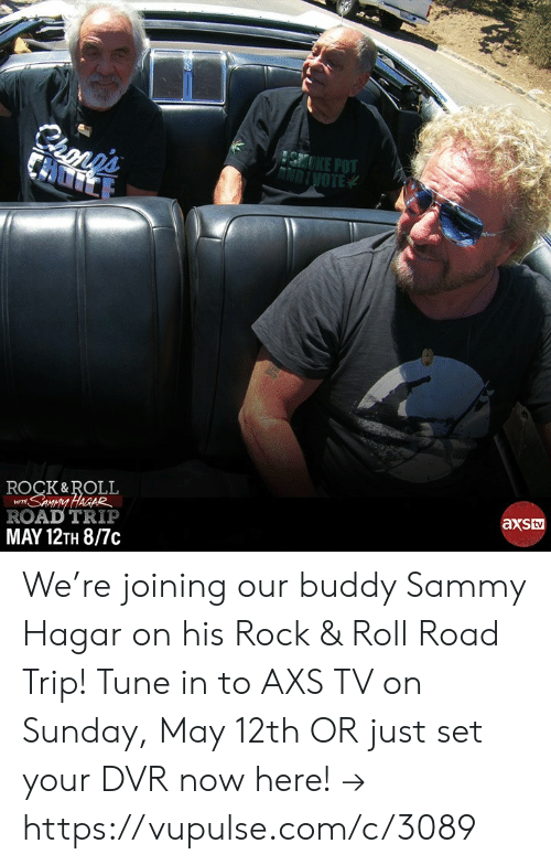 Memes, Sunday, and 🤖: E POT  OTE  ROCK&ROLL  ROAD TRIP  MAY 12TH 8/7c  Lv We're joining our buddy Sammy Hagar on his Rock & Roll Road Trip! Tune in to AXS TV on Sunday, May 12th OR just set your DVR now here! → https://vupulse.com/c/3089