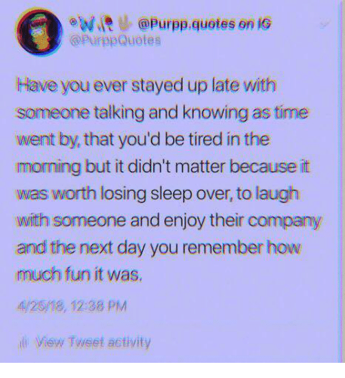 E At Purppquotes On Ig Have You Ever Stayed Up Late With Someone