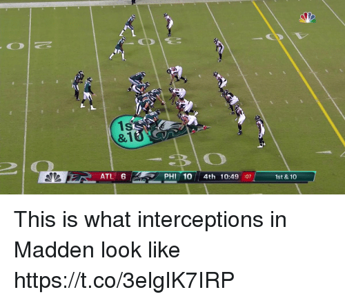 Nfl, Madden, and Atl: e R H  4th 10:49 07  1st & 10  ATL 6 This is what interceptions in Madden look like  https://t.co/3elgIK7IRP