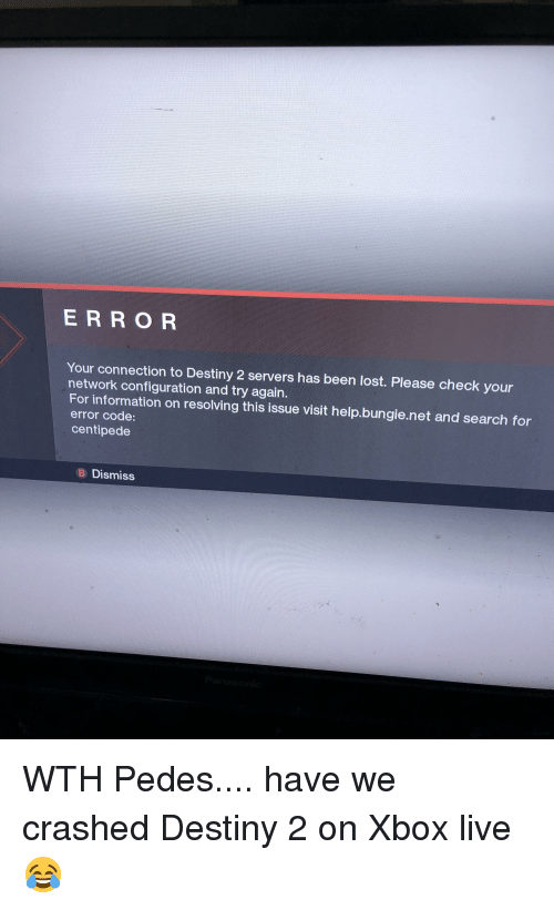 E R Ro R Your Connection To Destiny 2 Servers Has Been Lost Please