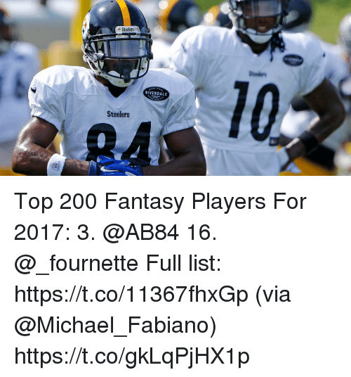 Bailey Jay, Memes, and Michael: e Steelers  RIVENDALE  Steelers Top 200 Fantasy Players For 2017:  3. @AB84   16. @_fournette   Full list: https://t.co/11367fhxGp (via @Michael_Fabiano) https://t.co/gkLqPjHX1p