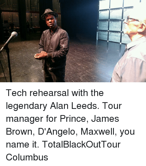 James Brown, Memes, and Prince: e- Tech rehearsal with the legendary Alan Leeds. Tour manager for Prince, James Brown, D'Angelo, Maxwell, you name it. TotalBlackOutTour Columbus