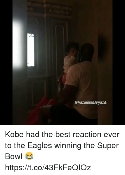 Philadelphia Eagles, Super Bowl, and Best: e vanessaBryant Kobe had the best reaction ever to the Eagles winning the Super Bowl 😂  https://t.co/43FkFeQIOz