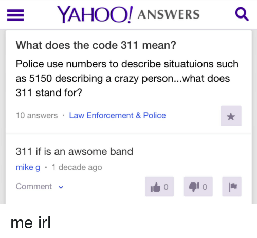 E Yahoo Answers A What Does The Code 311 Mean Police Use Numbers To
