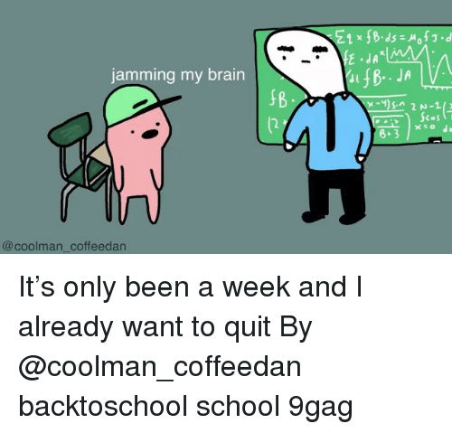 9gag, Memes, and School: E1 x fB.ds o.d  jamming my brain  8+3  @coolman coffeedan It's only been a week and I already want to quit By @coolman_coffeedan backtoschool school 9gag