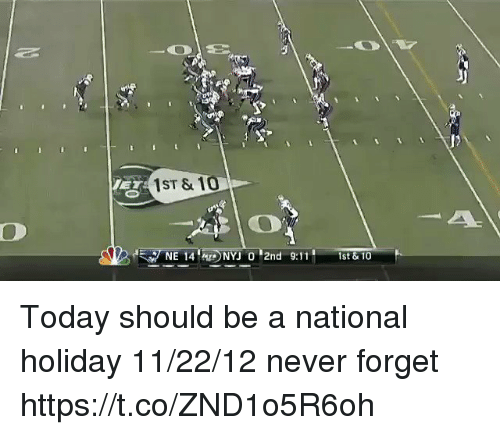 9/11, Tom Brady, and Today: E1ST & 10  NE 14NYJ 0 2nd 9:11  11st&10 Today should be a national holiday  11/22/12  never forget  https://t.co/ZND1o5R6oh