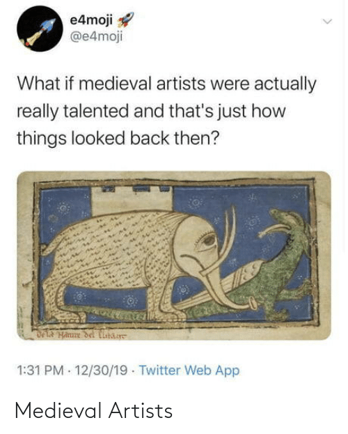 Twitter, Medieval, and Back: e4moji  @e4moji  What if medieval artists were actually  really talented and that's just how  things looked back then?  DLA Hanne del Cibare  1:31 PM - 12/30/19 · Twitter Web App Medieval Artists