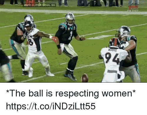 Football, Nfl, and Sports: E5  SUPER BOWL 50  VIVO  WAR  94 *The ball is respecting women* https://t.co/iNDziLtt55