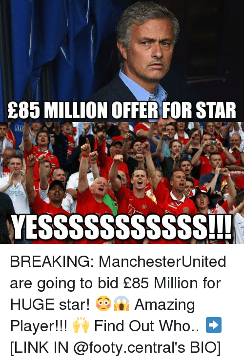 Memes, 🤖, and Footie: E85 MILLION OFFER FOR STAR  YESSSSSSSSSSS!!! BREAKING: ManchesterUnited are going to bid £85 Million for HUGE star! 😳😱 Amazing Player!!! 🙌 Find Out Who.. ➡️ [LINK IN @footy.central's BIO]