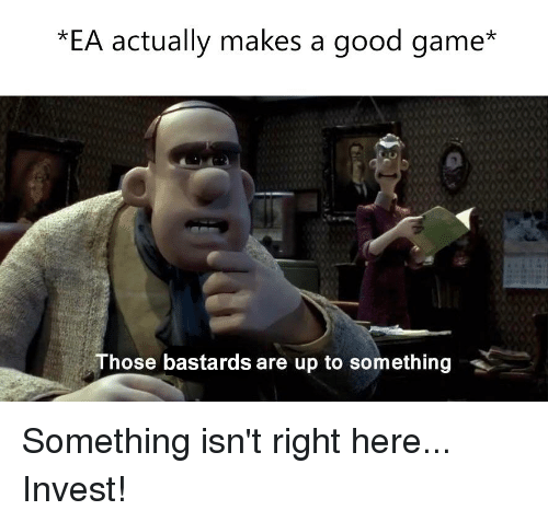 Game, Good, and Invest: *EA actually makes a good game*  Those bastards are up to something