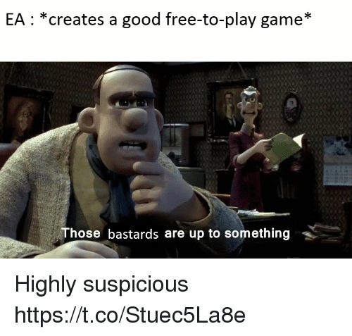Free, Game, and Good: EA: *creates a good free-to-play game*  Those bastards are up to something Highly suspicious https://t.co/Stuec5La8e