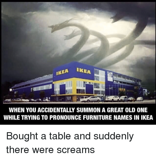 Ikea Furniture And Old Ea When You Accidentally Summon A Great