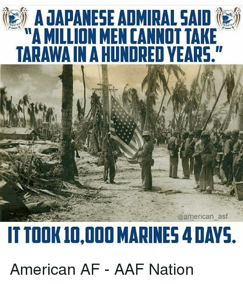 """Af, American, and Marines: EA JAPANESE ADMIRAL SAID  """"A MILLION MEN CANNOT TAKE  TARAWA IN A HUNDRED YEARS,  @american_asf  IT TOOK 10,000 MARINES 4 DAYS American AF - AAF Nation"""