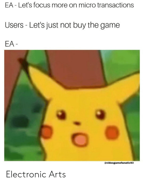 The Game, Electronic Arts, and Focus: EA - Let's focus more on micro transactions  Users - Let's just not buy the game  EA  @videogamefanatic93 Electronic Arts