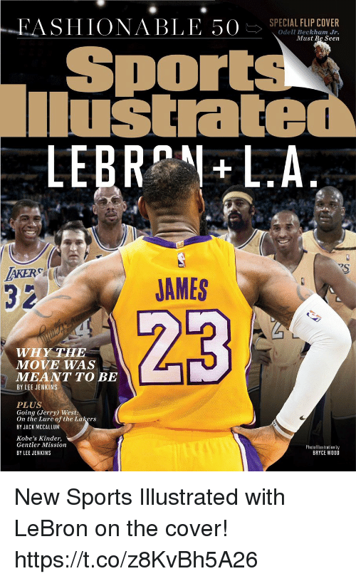 Los Angeles Lakers, Memes, and Odell Beckham Jr.: -EA  S I I IONABLE 50E>  SPECIAL FLIP COVER  Odell Beckham Jr.  Must Be Seen  Sports  lustrated  LEBRNLA  IAKER  32  JAMES  WHY THE  MOVE WAS  MEANT TO BE  BY LEE JENKINS  PLUS  Going (Jerry) West:  On the Lure of the Lakers  BY JACK MCCALLUM  Kobe's Kinder,  Gentler Mission  BY LEE JENKINS  Photo Illustration by  BRYCE WOOD New Sports Illustrated with LeBron on the cover! https://t.co/z8KvBh5A26