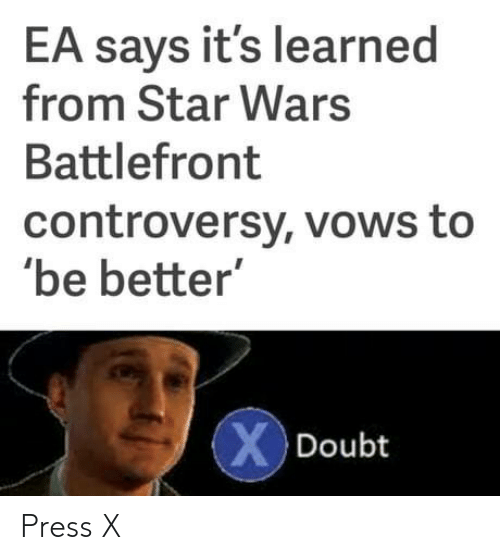 """Star Wars, Star, and Star Wars Battlefront: EA says it's learned  from Star Wars  Battlefront  controversy, vows to  be better""""  Doubt Press X"""