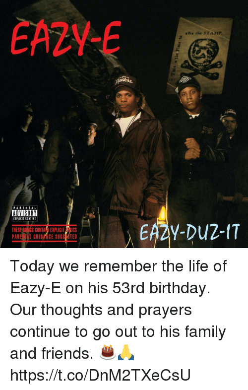 Birthday, Eazy E, and Family: EA2YE  aix the STAMP  PARENTAL  ADVISORY  EXPLICIT CONTENT  THESE SONGS CONTANI EXPLICIT RICS Today we remember the life of Eazy-E on his 53rd birthday. Our thoughts and prayers continue to go out to his family and friends. 🎂🙏 https://t.co/DnM2TXeCsU