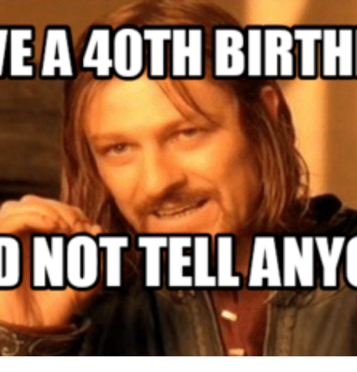 Birth Meme 40Th Birthday And Telled EA40TH BIRTH NOT TELL ANY