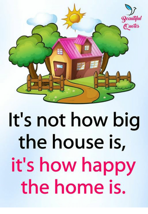 Eaaliul Quotes Its Not How Big The House Is Its How Happy The Home