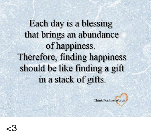 Each Day Is A Blessing That Brings An Abundance Of Happiness