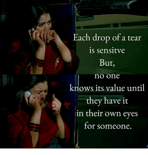 Memes, 🤖, and One: Each drop of a tear  s sensitve  But  no one  knows its value until  they have it  in their own eyes  for someone