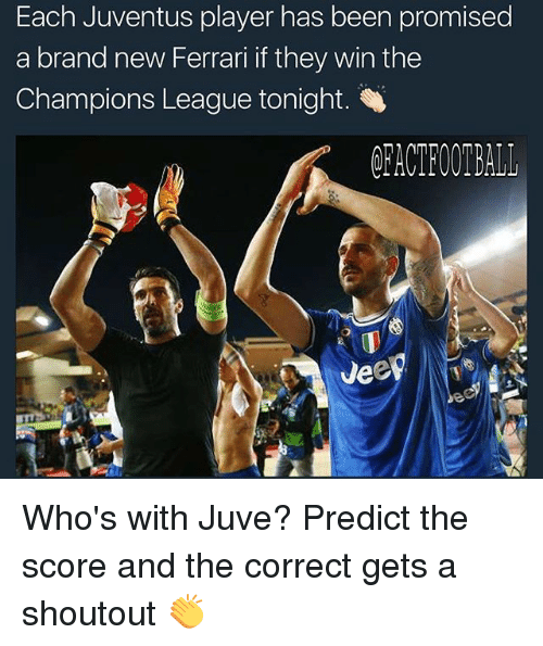 Ferrari, Memes, and Champions League: Each Juventus player has been promised  a brand new Ferrari if they win the  Champions League tonight. Who's with Juve? Predict the score and the correct gets a shoutout 👏