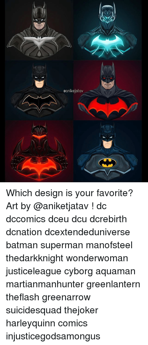 Batman, Memes, and Superman: eanikejatav Which design is your favorite? Art by @aniketjatav ! dc dccomics dceu dcu dcrebirth dcnation dcextendeduniverse batman superman manofsteel thedarkknight wonderwoman justiceleague cyborg aquaman martianmanhunter greenlantern theflash greenarrow suicidesquad thejoker harleyquinn comics injusticegodsamongus