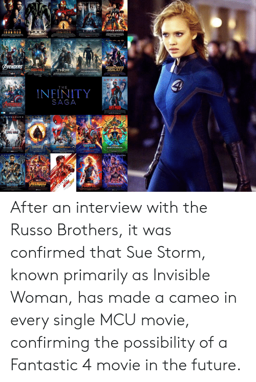 America, Fall, and Future: 'EAPTAIN AMERICA  THOR  IRON HAN 2  AVENDERS  GUARDIANS  TREGALAXY  THOR  LAPTAIN AMERICA  THE  INFINITY  SAGA  AVENSERS  NTEMAN  EVIL WAR  THOR  RAGNAROK  S1RANGE  SPIDER-MAN  UNITED WE STAND. DIVIDED WE FALL  n  AVENDERS  ER  HARVEL  hyths  ANFMAN  ASP  L After an interview with the Russo Brothers, it was confirmed that Sue Storm, known primarily as Invisible Woman, has made a cameo in every single MCU movie, confirming the possibility of a Fantastic 4 movie in the future.