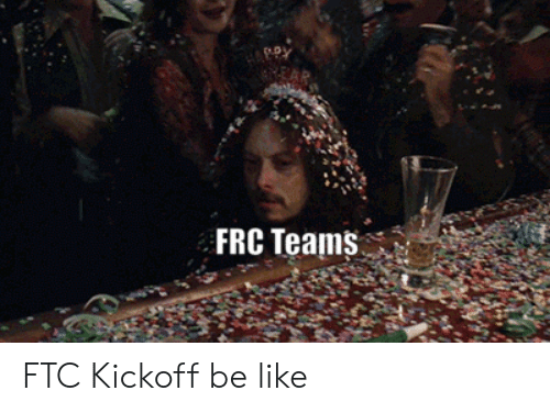 Be Like, Ftc, and Frc: EAR  FRC Teams FTC Kickoff be like